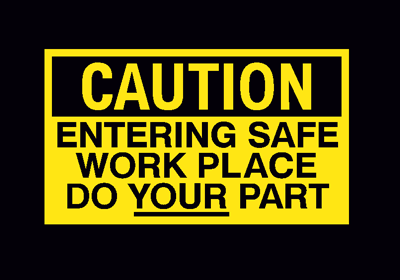 Caution: Entering Safe Work Place Do Your Part