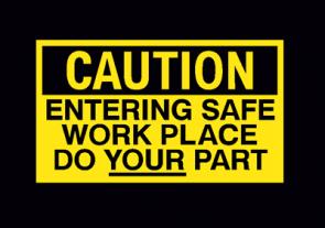 Caution: Entering Safe Work Place Do Your Part