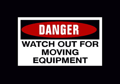 Danger: Watch Out for Moving Equipment