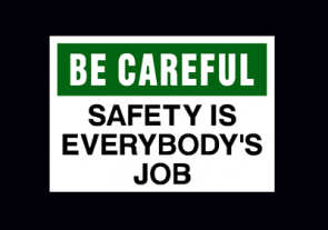 Be Careful: Safety is Everybody's Job